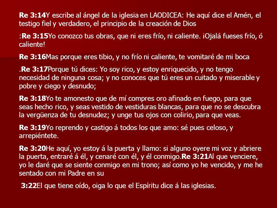 Re 3:14Y escribe al ángel de la iglesia en LAODICEA: He aquí dice el Amén, el testigo fiel y verdadero, el principio de la creación de Dios