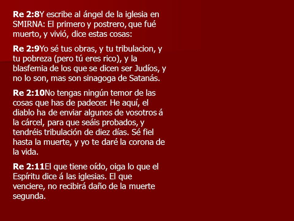 Re 2:8Y escribe al ángel de la iglesia en SMIRNA: El primero y postrero, que fué muerto, y vivió, dice estas cosas: