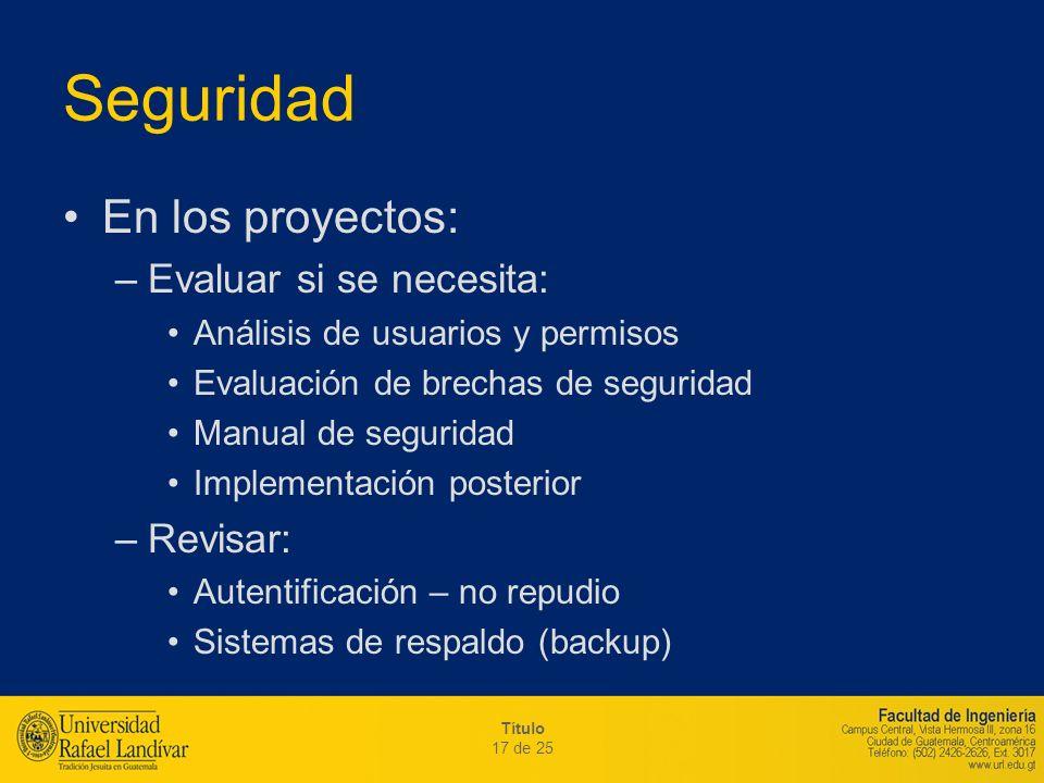 Seguridad En los proyectos: Evaluar si se necesita: Revisar: