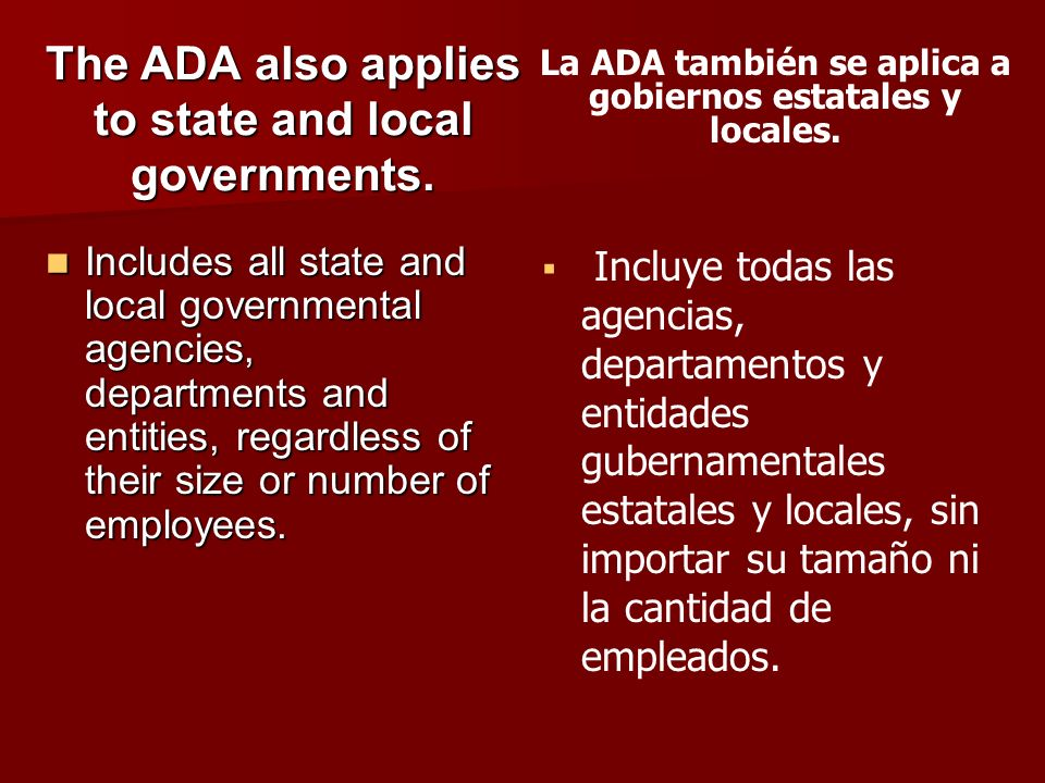 The ADA also applies to state and local governments.
