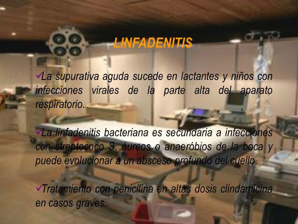 LINFADENITIS La supurativa aguda sucede en lactantes y niños con infecciones virales de la parte alta del aparato respiratorio.