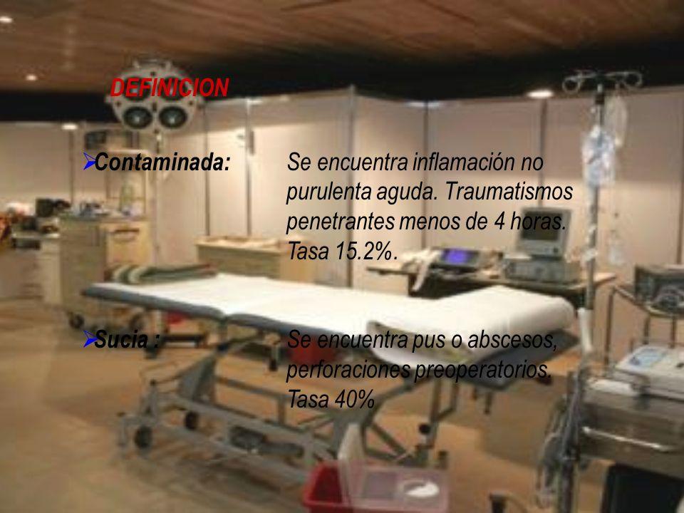 DEFINICION Contaminada: Se encuentra inflamación no purulenta aguda. Traumatismos penetrantes menos de 4 horas. Tasa 15.2%.