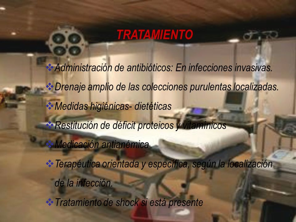 TRATAMIENTO Administración de antibióticos: En infecciones invasivas.
