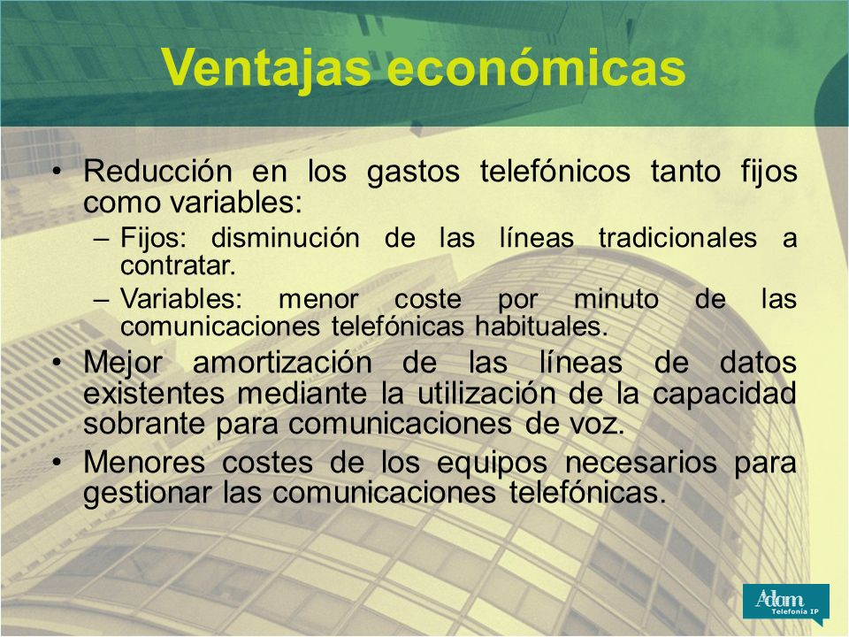 Ventajas económicas Reducción en los gastos telefónicos tanto fijos como variables: Fijos: disminución de las líneas tradicionales a contratar.
