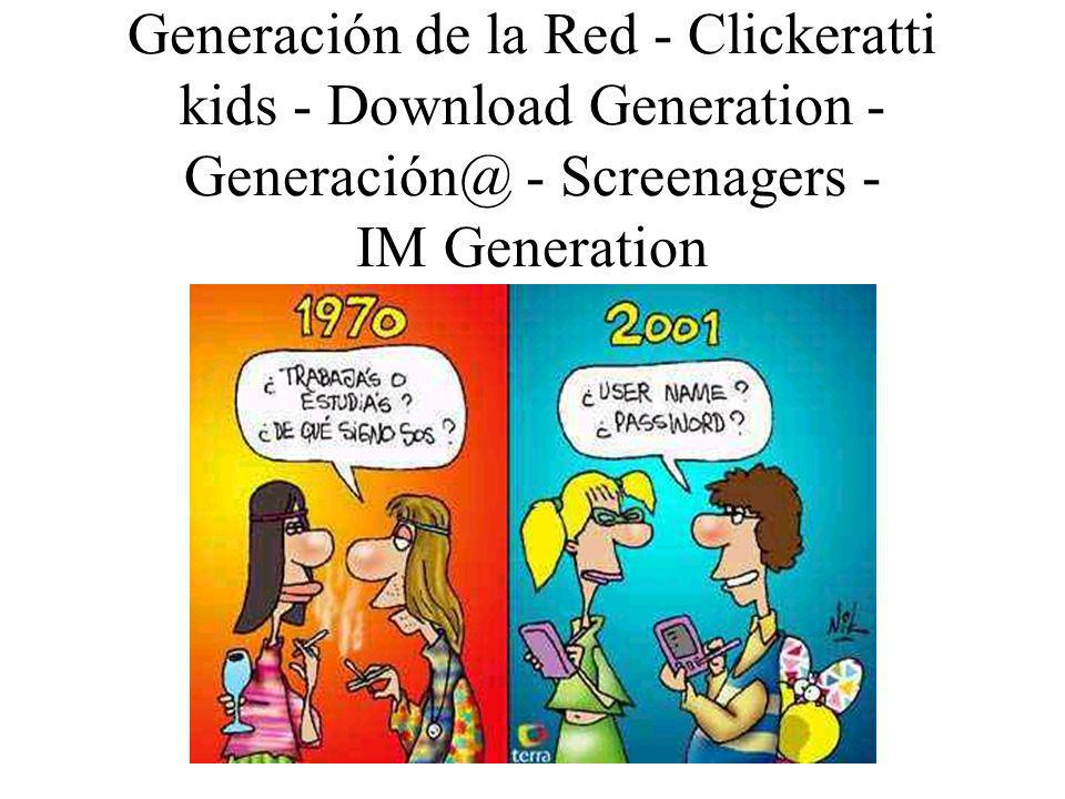 Generación de la Red - Clickeratti kids - Download Generation - Generación@ - Screenagers - IM Generation