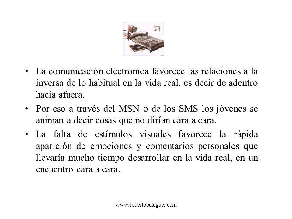 La comunicación electrónica favorece las relaciones a la inversa de lo habitual en la vida real, es decir de adentro hacia afuera.