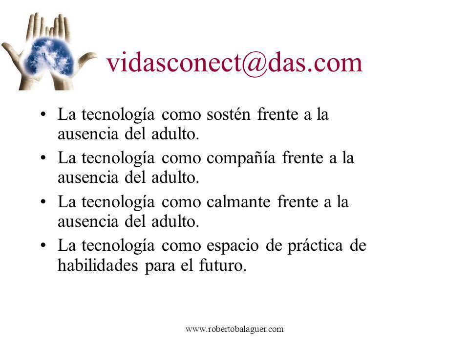 vidasconect@das.com La tecnología como sostén frente a la ausencia del adulto. La tecnología como compañía frente a la ausencia del adulto.