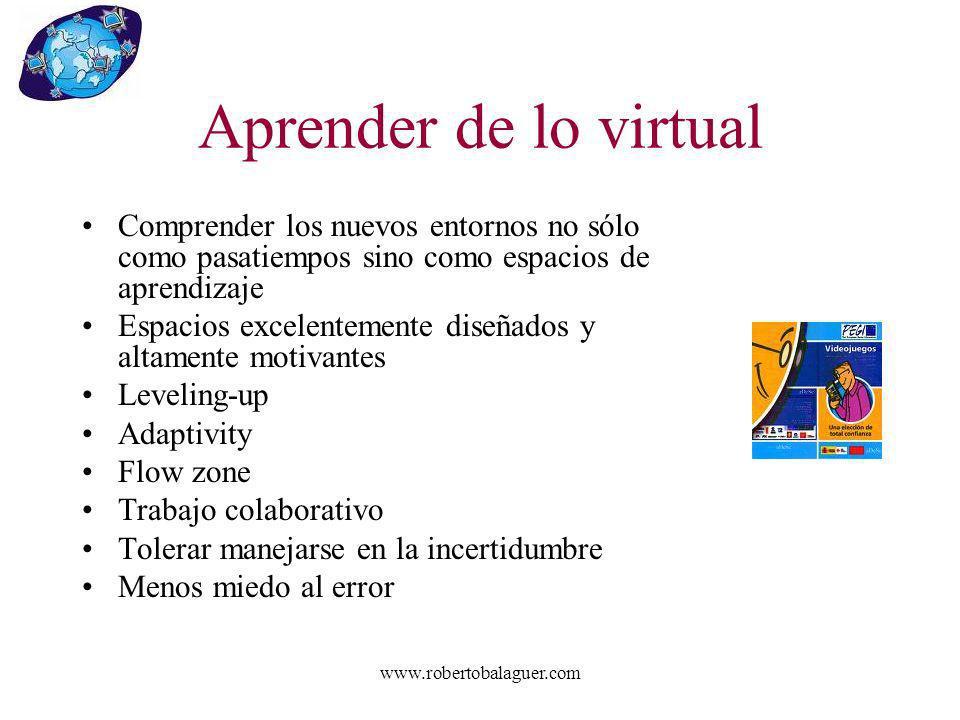 Aprender de lo virtual Comprender los nuevos entornos no sólo como pasatiempos sino como espacios de aprendizaje.