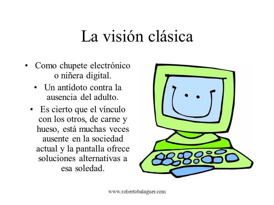 La visión clásica Como chupete electrónico o niñera digital.