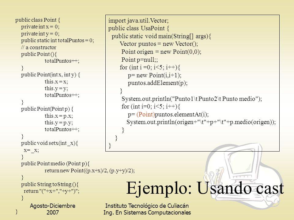 Ejemplo: Usando cast import java.util.Vector; public class UsaPoint {