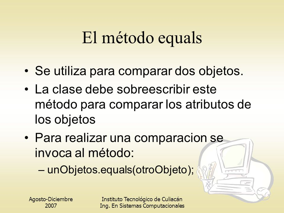 El método equals Se utiliza para comparar dos objetos.