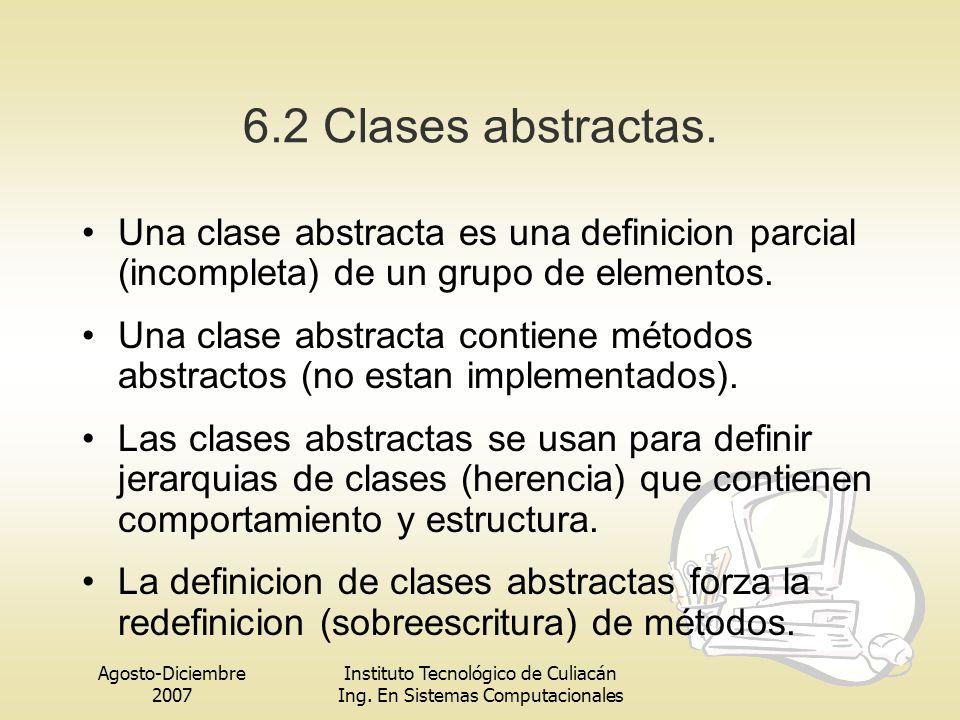 6.2 Clases abstractas. Una clase abstracta es una definicion parcial (incompleta) de un grupo de elementos.