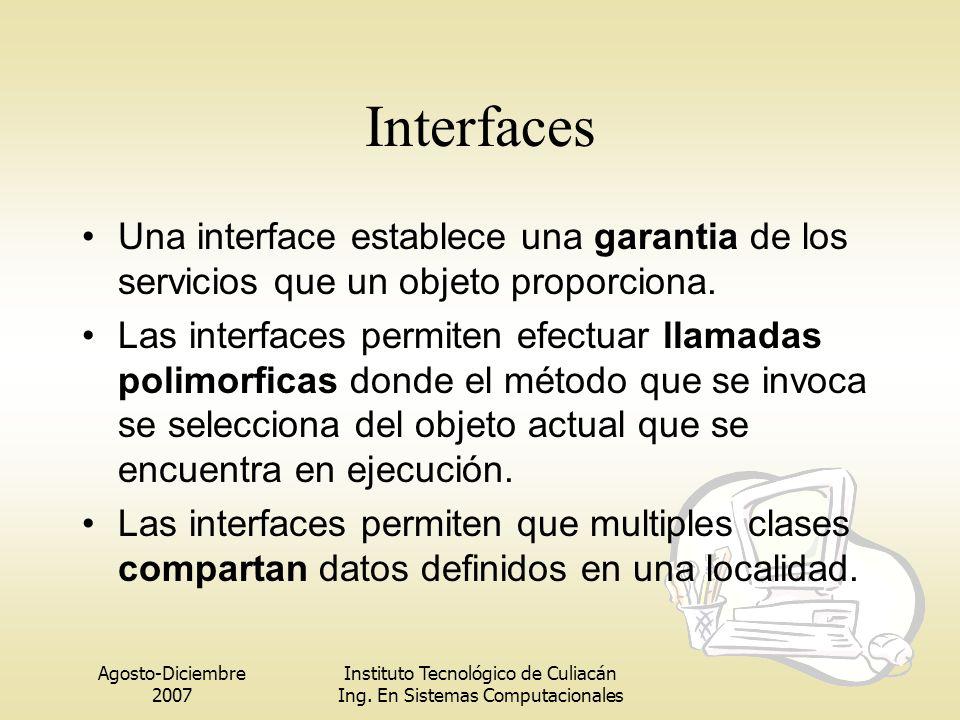 Interfaces Una interface establece una garantia de los servicios que un objeto proporciona.