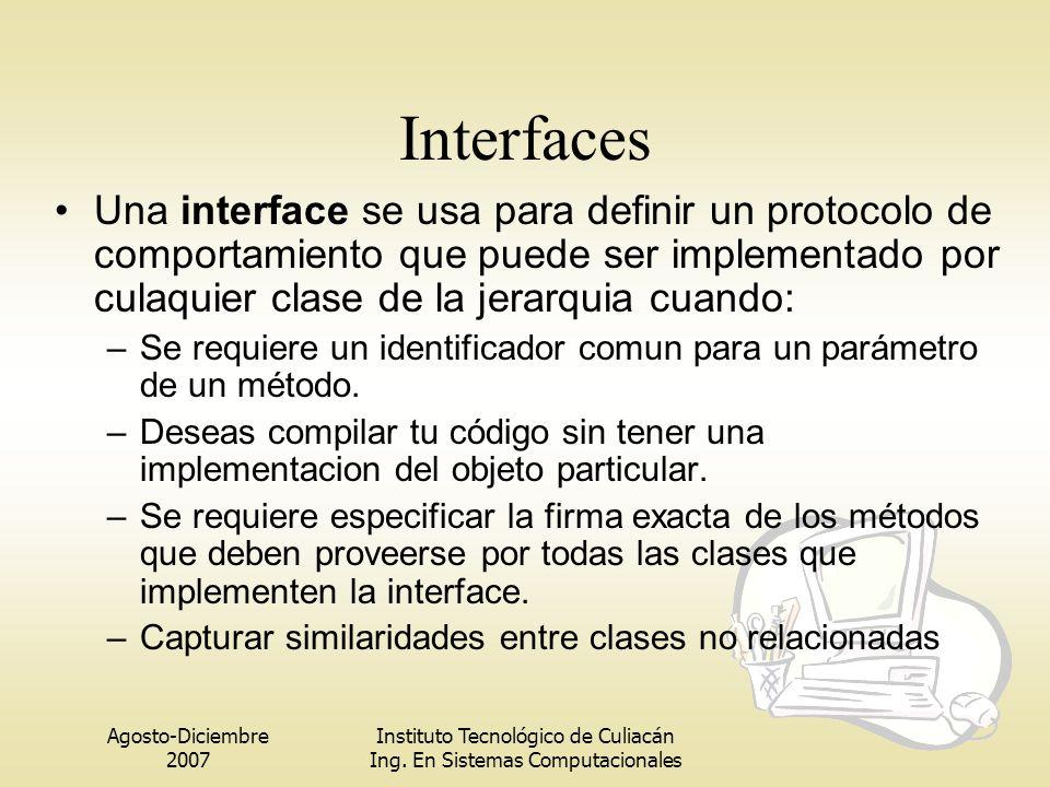 Interfaces Una interface se usa para definir un protocolo de comportamiento que puede ser implementado por culaquier clase de la jerarquia cuando:
