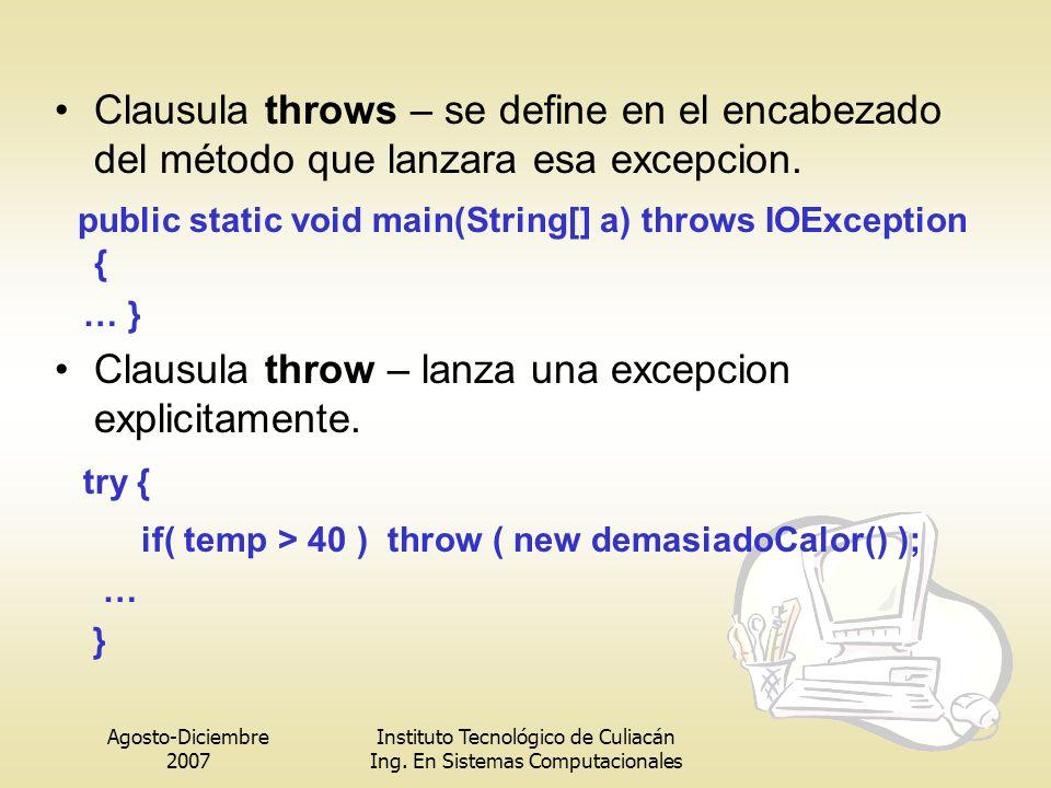 Clausula throws – se define en el encabezado del método que lanzara esa excepcion.