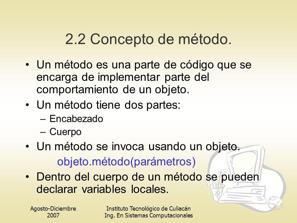 2.2 Concepto de método. Un método es una parte de código que se encarga de implementar parte del comportamiento de un objeto.