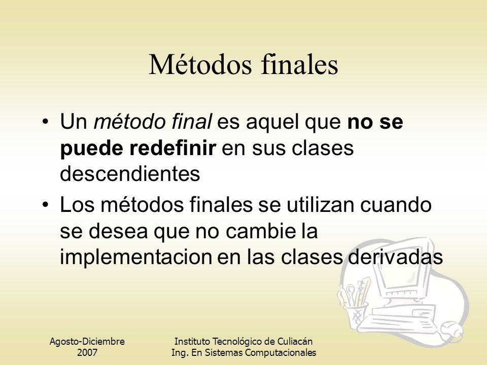 Métodos finales Un método final es aquel que no se puede redefinir en sus clases descendientes.