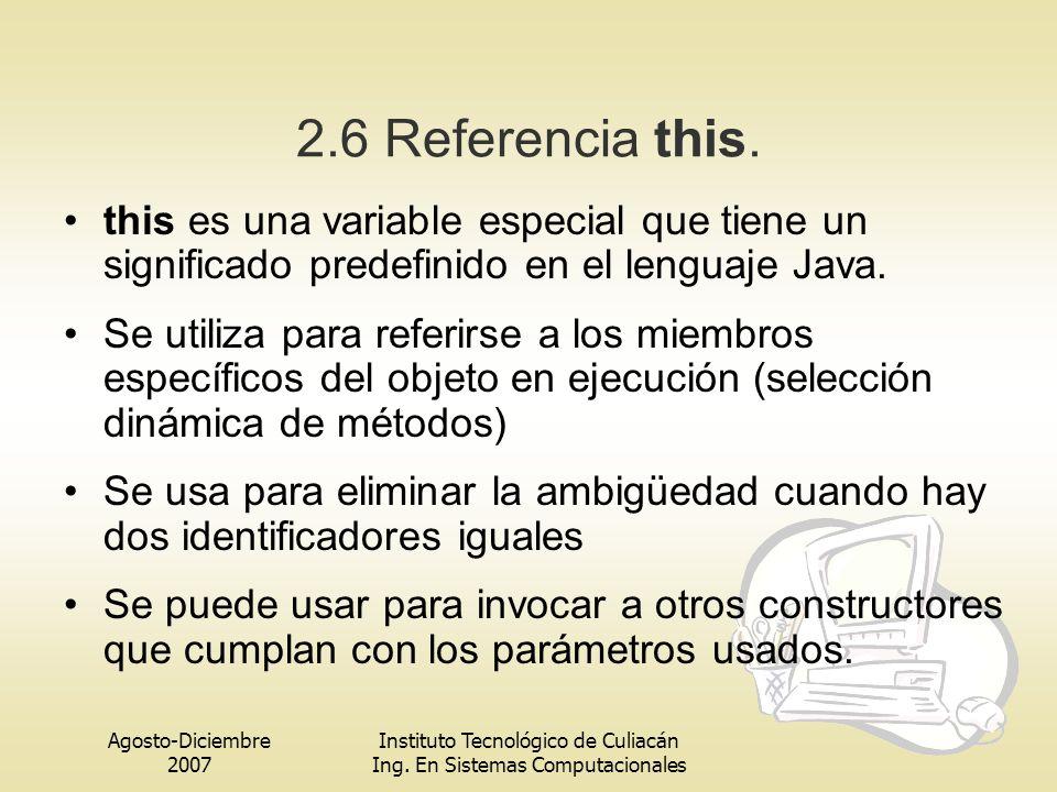 2.6 Referencia this. this es una variable especial que tiene un significado predefinido en el lenguaje Java.