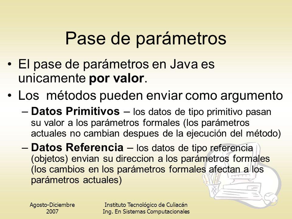Pase de parámetros El pase de parámetros en Java es unicamente por valor. Los métodos pueden enviar como argumento.