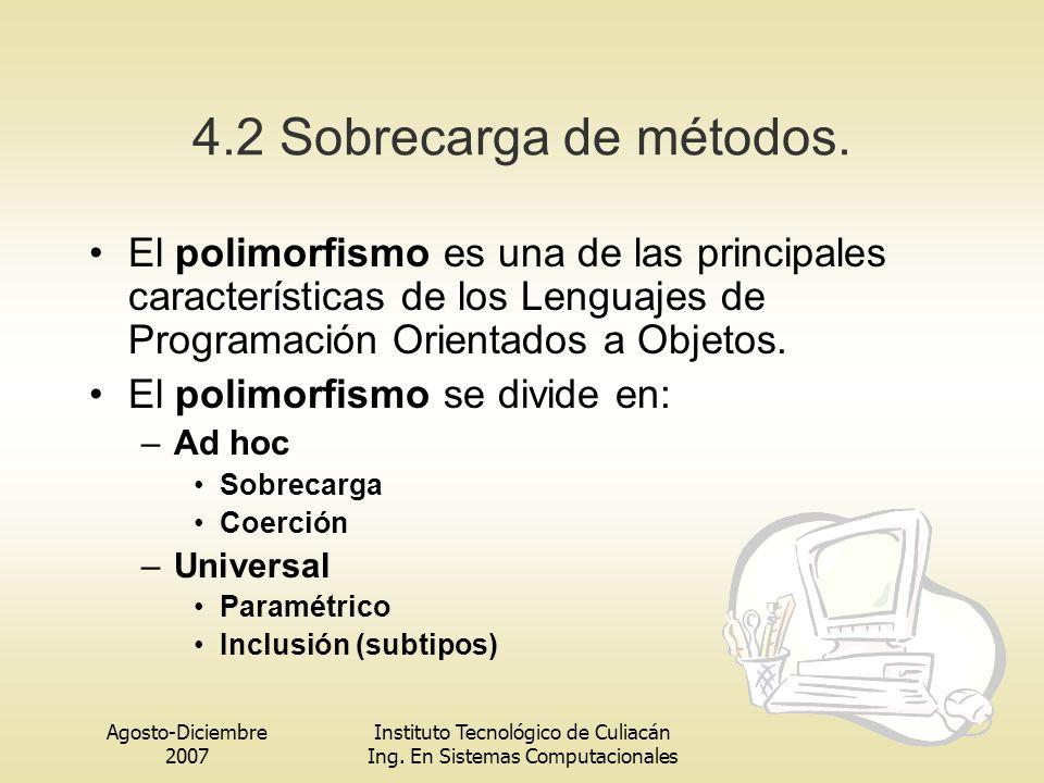 4.2 Sobrecarga de métodos. El polimorfismo es una de las principales características de los Lenguajes de Programación Orientados a Objetos.