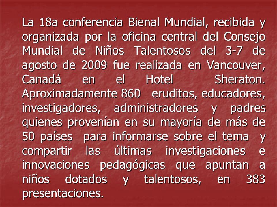 La 18a conferencia Bienal Mundial, recibida y organizada por la oficina central del Consejo Mundial de Niños Talentosos del 3-7 de agosto de 2009 fue realizada en Vancouver, Canadá en el Hotel Sheraton.