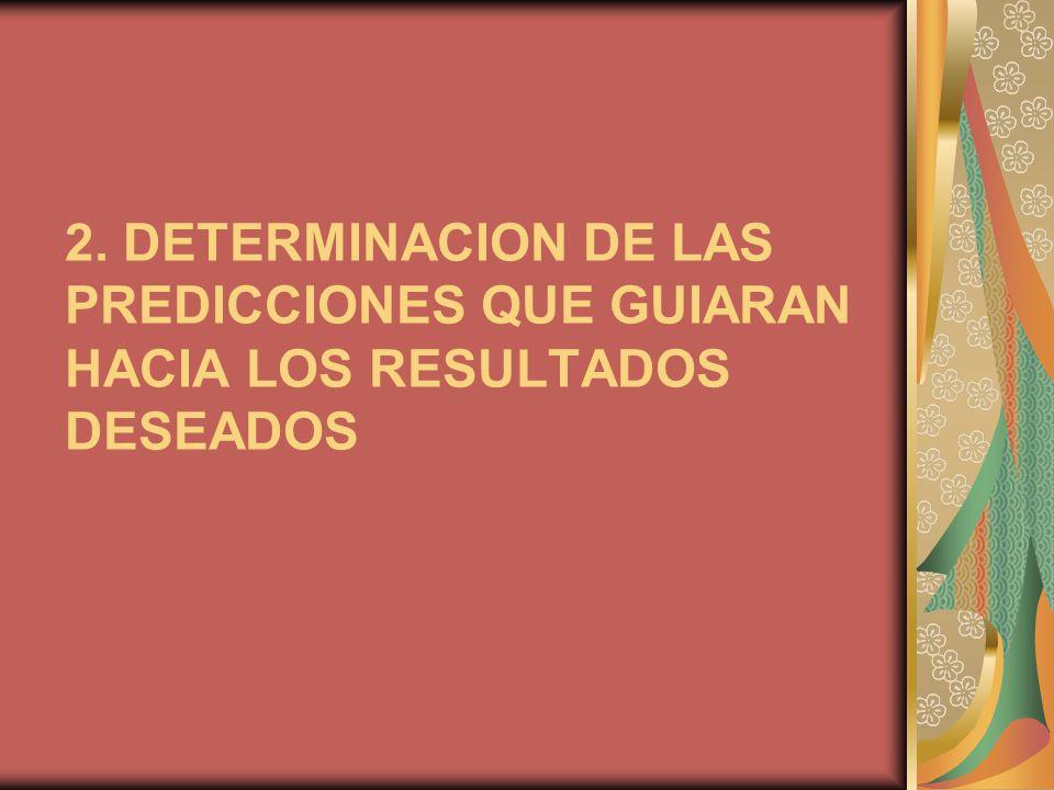 2. DETERMINACION DE LAS PREDICCIONES QUE GUIARAN HACIA LOS RESULTADOS DESEADOS