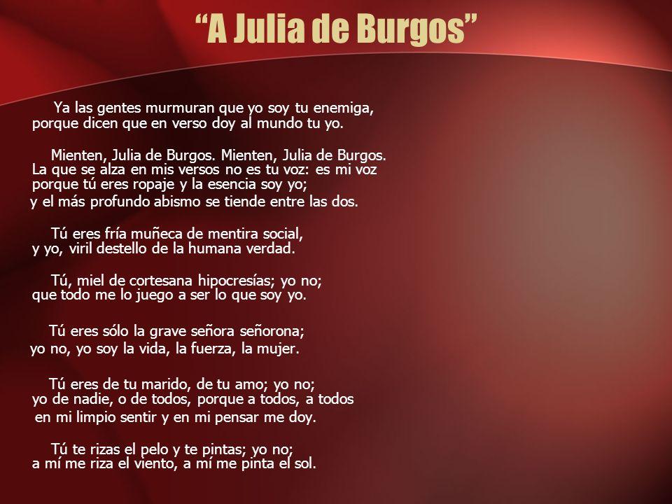 A Julia de Burgos Ya las gentes murmuran que yo soy tu enemiga, porque dicen que en verso doy al mundo tu yo.