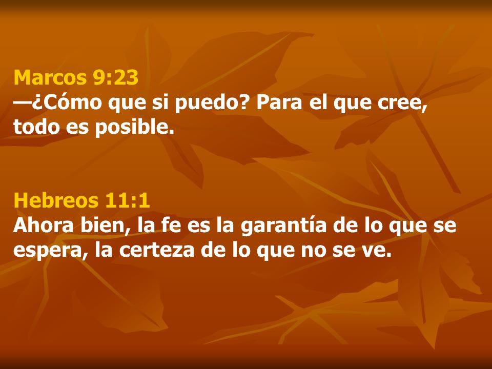 Marcos 9:23 —¿Cómo que si puedo Para el que cree, todo es posible.