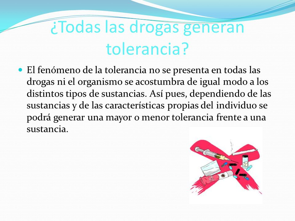 ¿Todas las drogas generan tolerancia