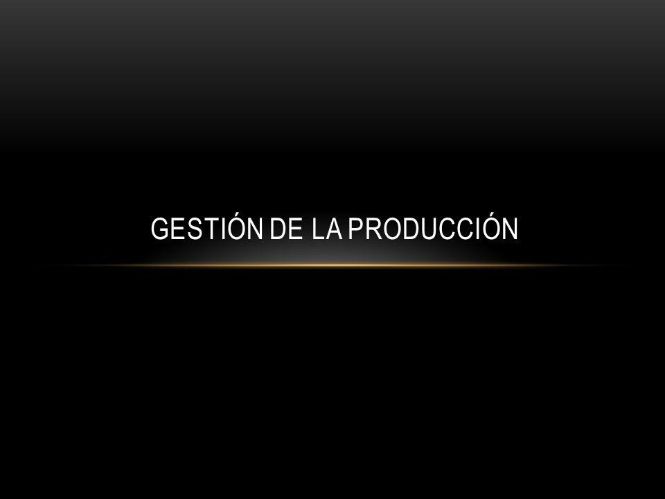 GESTIÓN DE LA PRODUCCIÓN