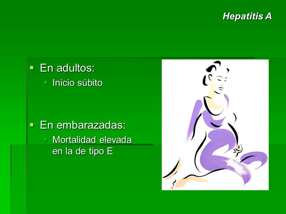 En adultos: En embarazadas: Hepatitis A Inicio súbito