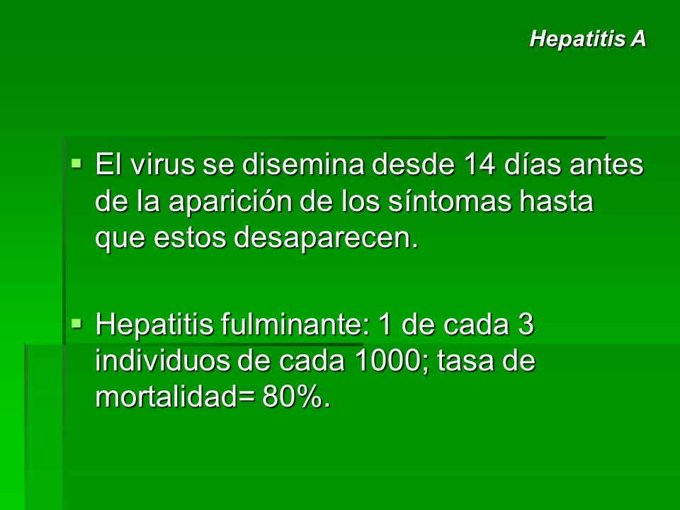 Hepatitis A El virus se disemina desde 14 días antes de la aparición de los síntomas hasta que estos desaparecen.