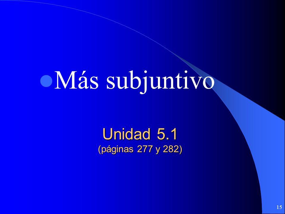 Más subjuntivo Unidad 5.1 (páginas 277 y 282)