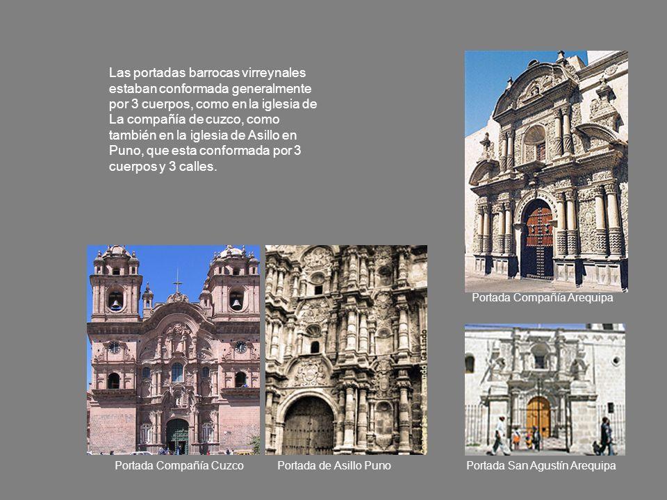 Las portadas barrocas virreynales estaban conformada generalmente por 3 cuerpos, como en la iglesia de La compañía de cuzco, como también en la iglesia de Asillo en Puno, que esta conformada por 3 cuerpos y 3 calles.