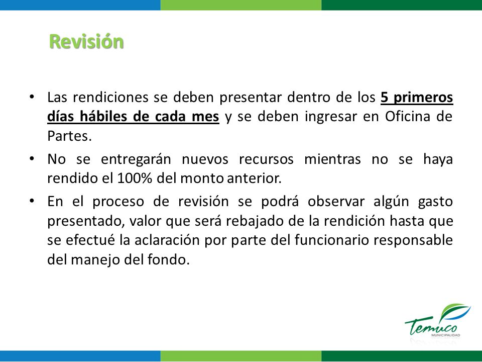 Revisión Las rendiciones se deben presentar dentro de los 5 primeros días hábiles de cada mes y se deben ingresar en Oficina de Partes.