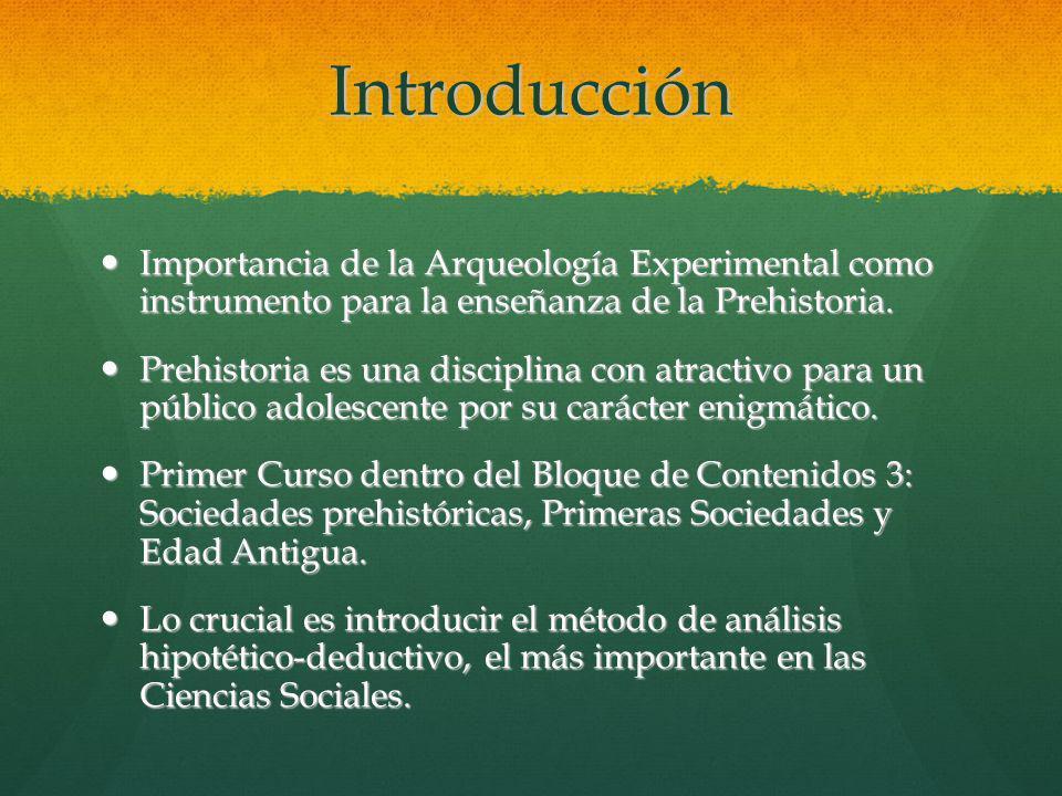 Introducción Importancia de la Arqueología Experimental como instrumento para la enseñanza de la Prehistoria.
