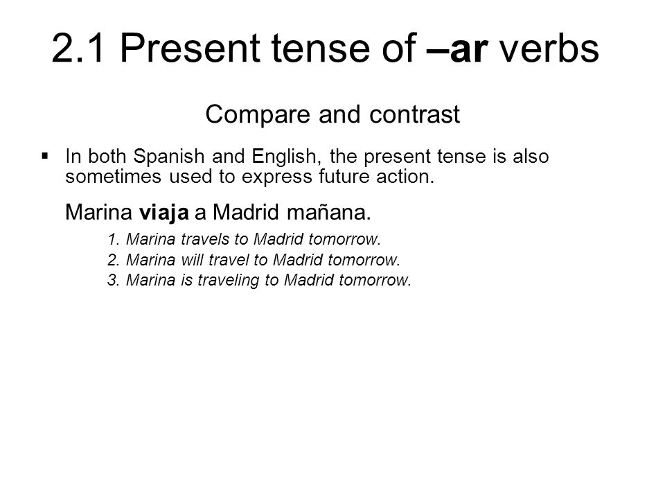 Compare and contrast In both Spanish and English, the present tense is also sometimes used to express future action.