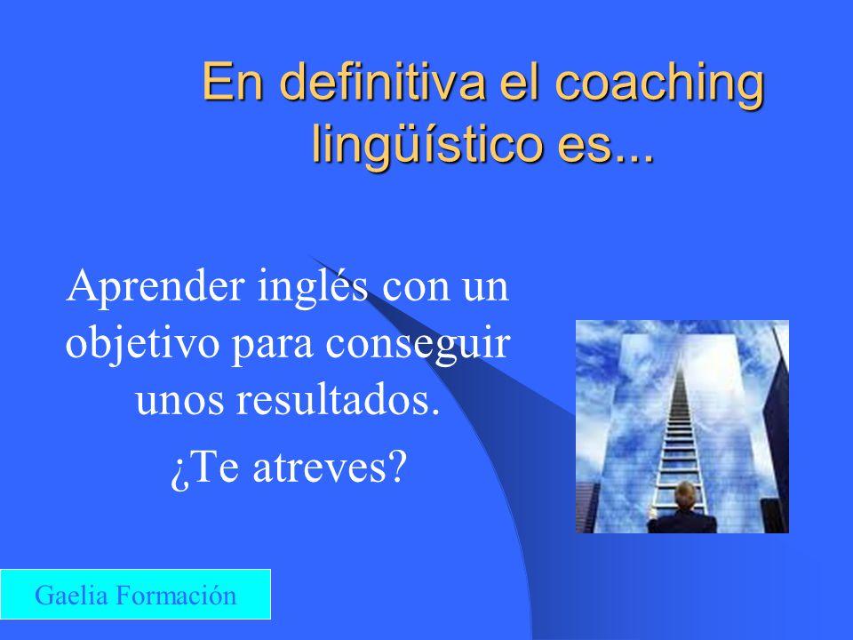 En definitiva el coaching lingüístico es...