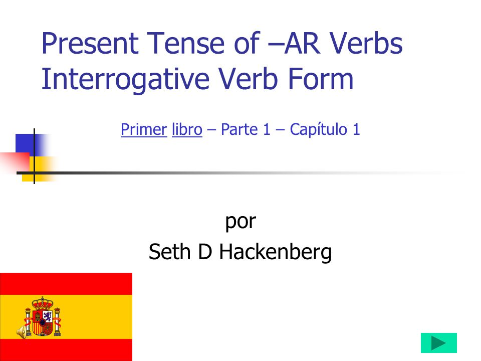 Present Tense of –AR Verbs Interrogative Verb Form