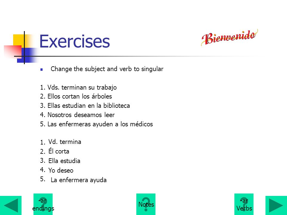 Exercises Change the subject and verb to singular