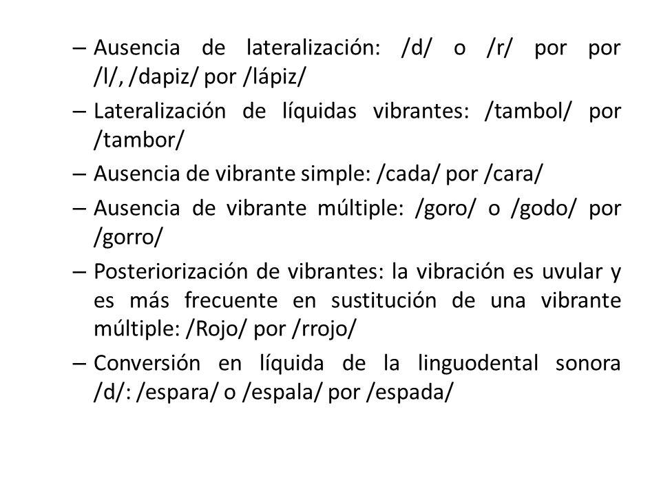 Ausencia de lateralización: /d/ o /r/ por por /l/, /dapiz/ por /lápiz/