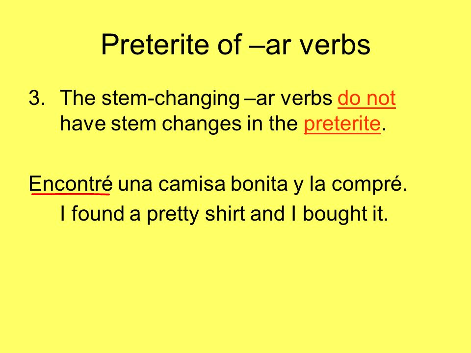Preterite of –ar verbs The stem-changing –ar verbs do not have stem changes in the preterite. Encontré una camisa bonita y la compré.