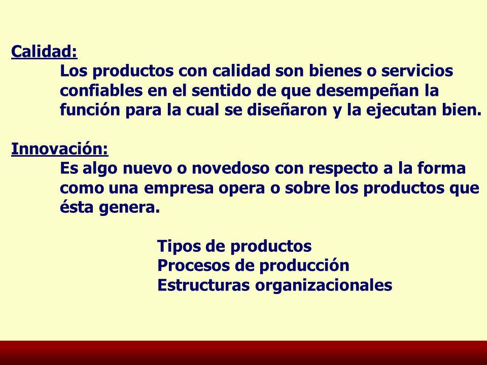 Calidad: Los productos con calidad son bienes o servicios. confiables en el sentido de que desempeñan la.