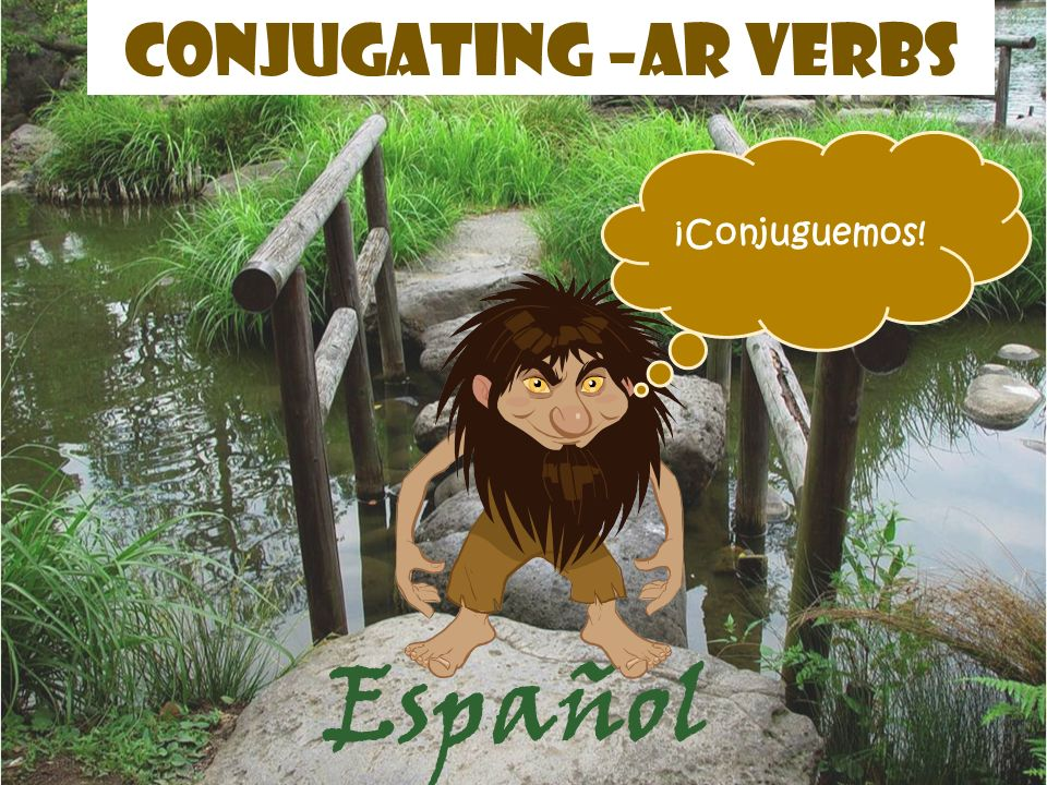 Conjugating –ar verbs ¡Conjuguemos! Español