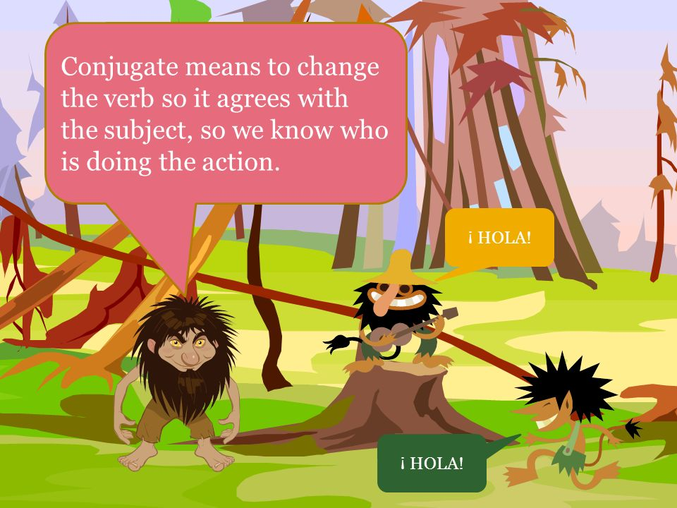 Conjugate means to change the verb so it agrees with the subject, so we know who is doing the action.