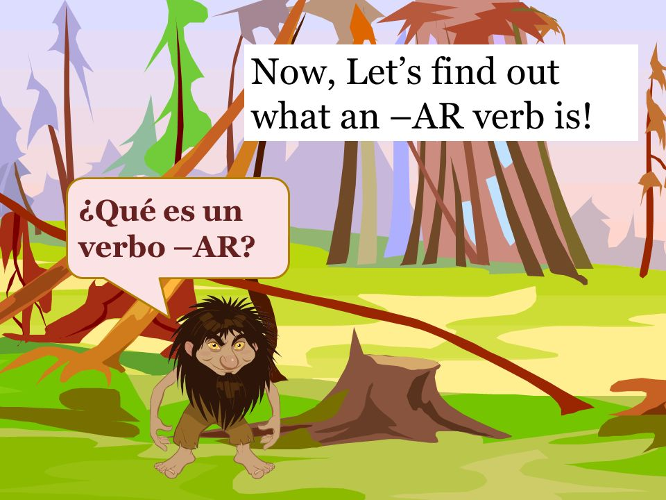 Now, Let's find out what an –AR verb is!