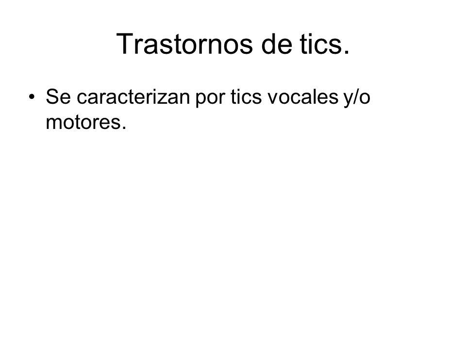 Trastornos de tics. Se caracterizan por tics vocales y/o motores.
