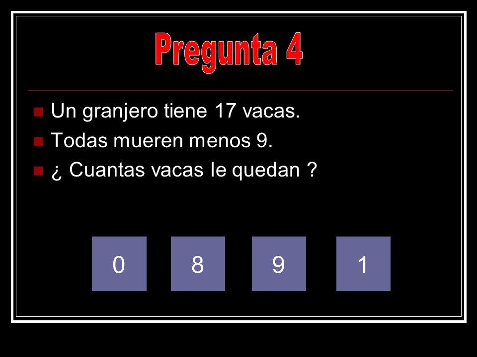 Pregunta 4 8 9 1 Un granjero tiene 17 vacas. Todas mueren menos 9.