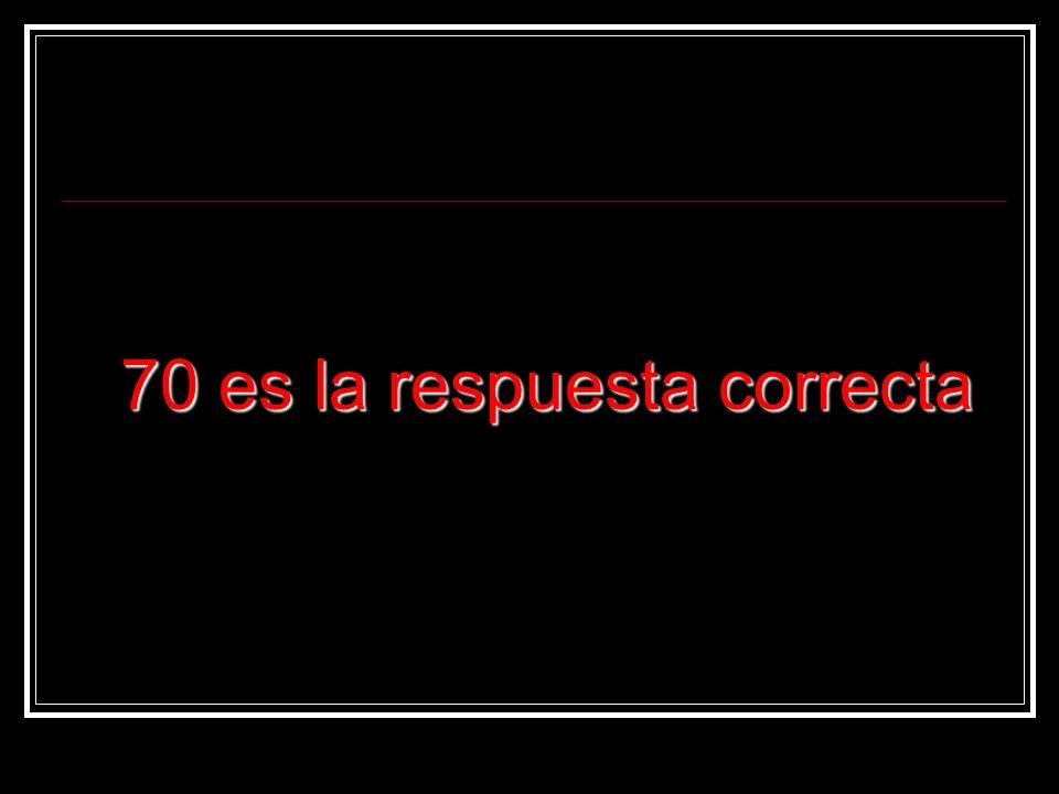 70 es la respuesta correcta