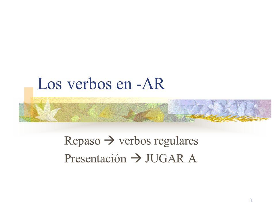 Repaso  verbos regulares Presentación  JUGAR A